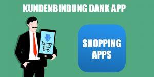 Wie Shopping Apps die Kundenbindung der Einzelhändler steigern 1